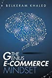 The Genius E-Commerce Mindset: Grow Your ECommerce Business & Learn The Best Mindset To Win The Digital Marketing Game