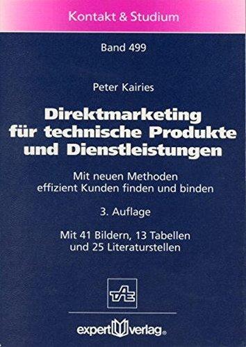 Direktmarketing für technische Produkte und Dienstleistungen: Mit neuen Methoden effizient Kunden finden und binden (Kontakt & Studium)