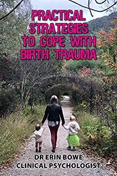 Practical Strategies to Cope with Birth Trauma by [Doctor Erin Bowe]