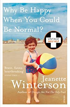 Why Be Happy When You Could Be Normal? by [Jeanette Winterson]