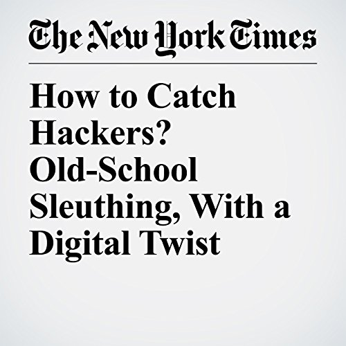 How to Catch Hackers? Old-School Sleuthing, With a Digital Twist copertina