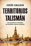 Territorios talismán: Los guardianes invisibles de ciudades, lugares y objetos (Historia)