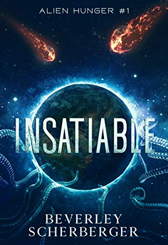 INSATIABLE They came from space. And they're hungry...: Two alien species set mankind on a path to extinction. (Alien Hunger Series Book 1)