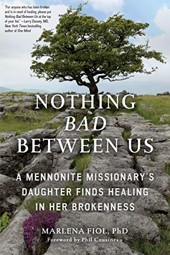 Nothing Bad Between Us: A Mennonite Missionary's Daughter Finds Healing in Her Brokenness