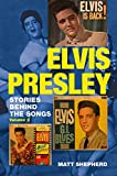 Elvis Presley: Stories Behind the Songs: Stories Behind the Songs (Volume 2)...
