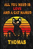 All You Need Is Love And Cat Named Thomas: Notebook: Cats lovers Gift/ Lined Notebook, Planner, Journal Gift, 120 Pages, 6x9, Soft Cover, Matte Finish