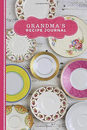 Grandma's Recipe Journal: Pretty Antique Ceramic Dinner Plates Cover Theme / Blank Recipe Book To Write in / Do-It-Yourself Cookbook / Cooking Gift ... Who Loves to Cook / Small 6x9 Empty Notebook