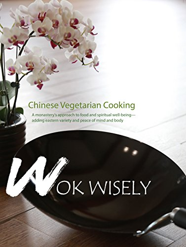 Wok Wisely: Chinese Vegetarian Cooking; a Monastery's Approach to Food and Spiritual Well Being