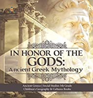 In Honor of the Gods: Ancient Greek Mythology - Ancient Greece - Social Studies 5th Grade - Children's Geography & Cultures Books