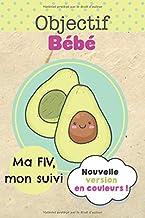Ma FIV, Mon suivi: Seconde Edition en Couleurs ! | Carnet de suivi de votre Fécondation In Vitro | Format  15,2 x 22,9 cm - 120 pages | Objectif bébé (French Edition)