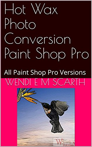 Hot Wax Photo Conversion Paint Shop Pro: All Paint Shop Pro Versions (Paint Shop Pro Made Easy Book 399) (English Edition)