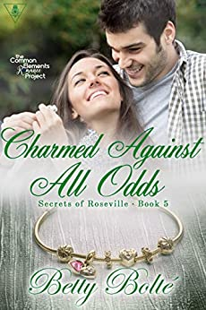 Charmed Against All Odds (Secrets of Roseville Book 5) by [Betty Bolte]