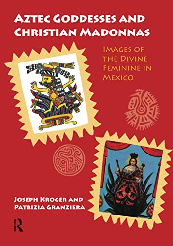 Aztec Goddesses and Christian Madonnas: Images of the Divine Feminine in Mexico