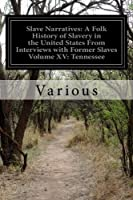 Slave Narratives: A Folk History of Slavery in the United States from Interviews With Former Slaves Tennessee
