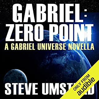 Gabriel: Zero Point: The FREE Prequel Novella     Evan Gabriel Trilogy              By:                                                                                                                                 Steve Umstead                               Narrated by:                                                                                                                                 Ray Chase                      Length: 2 hrs and 43 mins     2,002 ratings     Overall 3.8