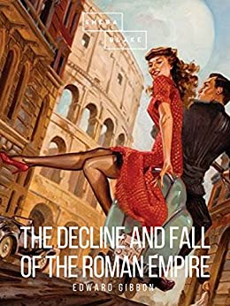 The Decline and Fall of the Roman Empire: Volume VI by [Edward Gibbon]