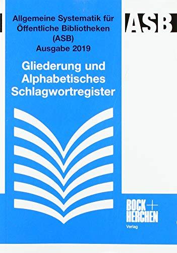 Allgemeine Systematik für Öffentliche Bibliotheken (ASB) Ausgabe 2019: Gliederung und Alphabetisches Schlagwortregister