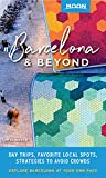 Moon Barcelona & Beyond (First Edition): With Catalonia & Valencia: Day Trips, Local Spots, Strategies to Avoid Crowds (Moon Travel Guides) [Idioma Inglés]
