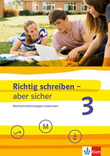 Richtig schreiben - aber sicher 3: Rechtschreibstrategien anwenden. Schülerarbeitsheft mit Lösungen Klassen 7/8