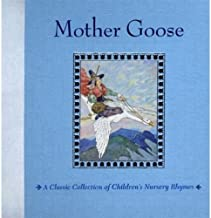 Mother Goose: A Classic Collection of Children's Nursery Rhymes