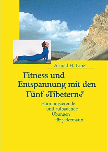Fitness und Entspannung mit den Fünf »Tibetern«®: Harmonisierende und aufbauende Übungen für jedermann (Die Fünf »Tibeter«®)