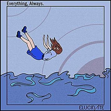 Everything, Always.