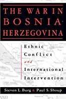Ethnic Conflict and International Intervention: Crisis in Bosnia-Herzegovina, 1990-93: Crisis in Bosnia-Herzegovina, 1990-93