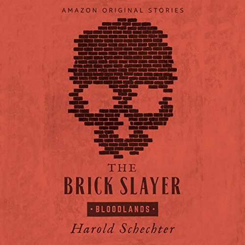 The Brick Slayer                   By:                                                                                                                                 Harold Schechter                               Narrated by:                                                                                                                                 Steven Weber                      Length: 58 mins     323 ratings     Overall 4.1