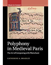 Polyphony in Medieval Paris: The Art of Composing with Plainchant (Music in Context)