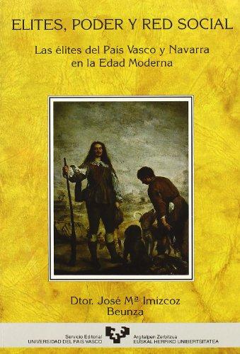 Elites, poder y red social. Las élites del País Vasco y Navarra en la Edad Moderna (Historia Medieval y Moderna)