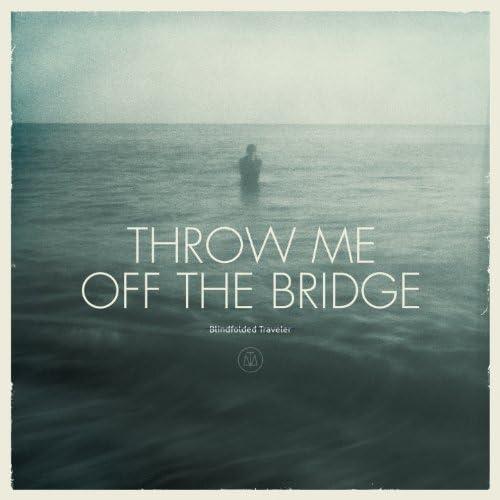 Throw me off the bridge