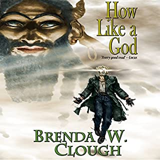How Like a God                   By:                                                                                                                                 Brenda W. Clough                               Narrated by:                                                                                                                                 Bronson Pinchot                      Length: 8 hrs and 54 mins     10 ratings     Overall 4.2