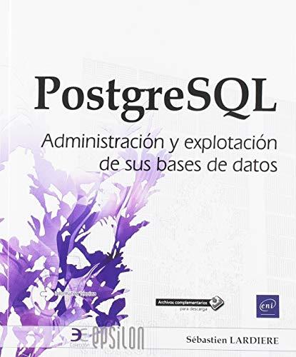PostgreSQL. Administración y explotación de sus bases de datos