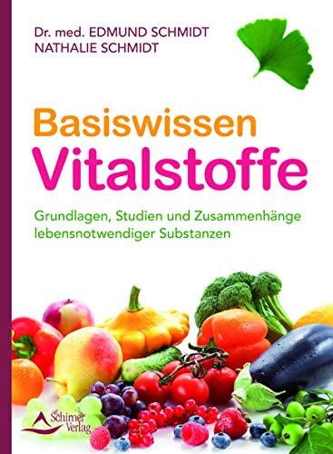 Basiswissen Vitalstoffe: Grundlagen, Studien und Zusammenhänge lebensnotwendiger Substanzen