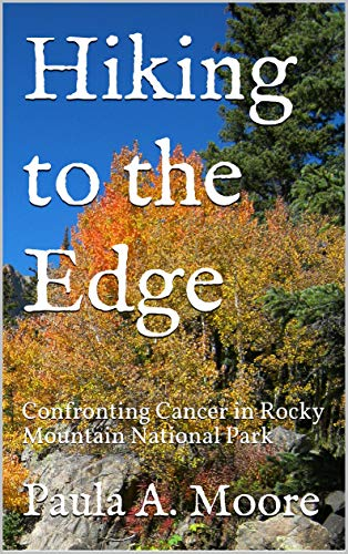 Hiking to the Edge: Confronting Cancer in Rocky Mountain National Park (English Edition)