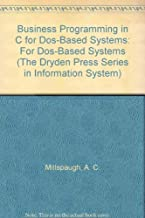 Business Programming in C for Dos-Based Systems (The Dryden Press Series in Information System)