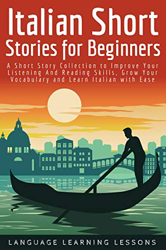 Italian Short Stories for Beginners: A Short Story Collection to Improve Your Listening And Reading Skills, Grow Your…