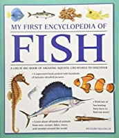 My First Encyclopedia of Fish: A Great Big Book of Amazing Aquatic Creatures to Discover