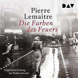 Die Farben des Feuers                   Autor:                                                                                                                                 Pierre Lemaitre                               Sprecher:                                                                                                                                 Torben Kessler                      Spieldauer: 14 Std. und 40 Min.     42 Bewertungen     Gesamt 4,5