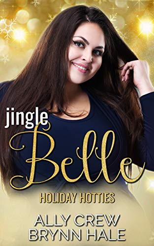Jingle Belle: Curvy Woman Small Town Romance (Holiday Hotties Book 1) by [Ally Crew, Brynn Hale]