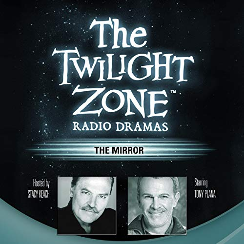 The Mirror     The Twilight Zone Radio Dramas              By:                                                                                                                                 Rod Serling                               Narrated by:                                                                                                                                 Tony Plana,                                                                                        Stacy Keach - interviewer,                                                                                        Carl Amari - contributor                      Length: 44 mins     1 rating     Overall 2.0