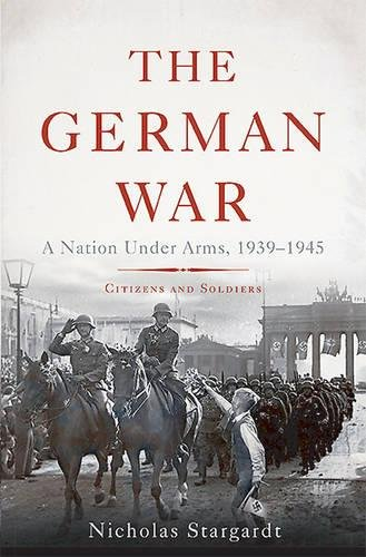 Image of The German War: A Nation Under Arms, 1939-1945