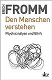 Den Menschen verstehen: Psychoanalyse und Ethik - Rainer Funk