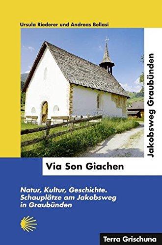 Via Son Giachen - Jakobsweg Graubünden: Natur, Kultur, Geschichte, Schauplätze am Jakobsweg in Graubünden
