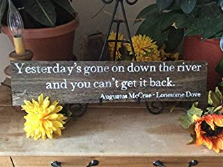 Iliogine Wooden Plaque Sign Lonesome Dove Cowboy Quote Sign Hand Printed Barn Rustic Western Decor Yesterdays Gone On Down The River You Cant Get It Back Cabin