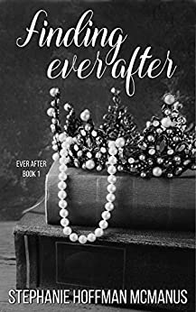 Finding Ever After (Ever After 1) by [Stephanie Hoffman McManus]