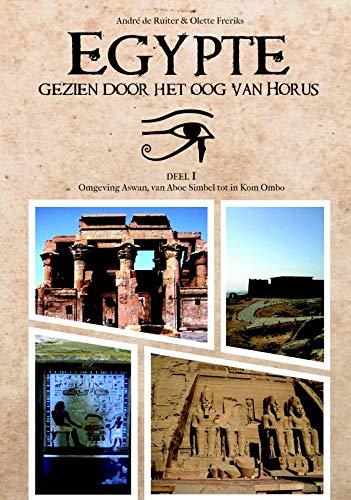 Egypte, gezien door het oog van Horus: Deel 1: Aswan en omgeving, van Aboe Simbel t/m Kom Ombo
