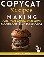 Copycat Recipes Making: Making Most Popular Recipes at Home. The Ultimate Cookbook 2020-21