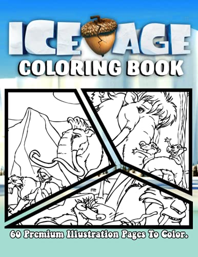 Ice Age Coloring Book: 60 Premium Illustration Pages to Color for Kids & Adults. Encourage Creativity with One Sided Coloring Pages about Characters and Iconic Scenes