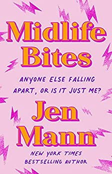 Midlife Bites: Anyone Else Falling Apart, Or Is It Just Me? by [Jen Mann]